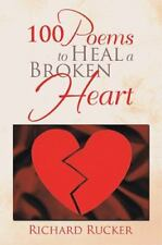 100 Poems to Heal a Broken Heart by Richard Rucker (2013, Paperback)