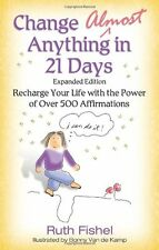 Change Almost Anything in 21 Days: Recharge Your Life with the Power of Over 500