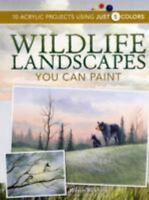Wildlife Landscapes You Can Paint : 10 Acrylic Projects Using Just 5 Colors