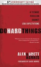 Do Hard Things : A Teenage Rebellion Against Low Expectations by Alex Harris and