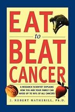 Eat to Beat Cancer: A Research Scientist Explains How You and Your Family Can Av