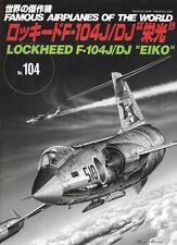 FAOW Famous Airplanes Of The World 104 Lockheed F-104J/DJ EIKO