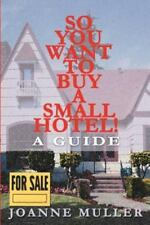 So You Want to Buy a Small Hotel!: A Guide (Paperback or Softback)