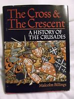 The Cross and the Crescent : A History of the Crusades by Malcolm Billings.1998
