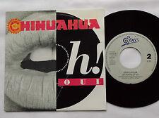 "CHIHUAHUA Oh! oui / De noche de dia HOLLAND  7"" 45 EPIC (French alt rock) NMINT"