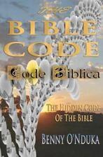The Bible Code : Code Biblica the Hidden Code of the Bible by Benny O'Nduka...