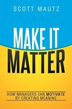 NEW - Make It Matter: How Managers Can Motivate by Creating Meaning