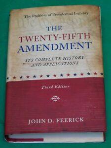 The Twenty-Fifth Amendment : Its Complete History & Application by J. Feerick 1B