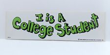 """Vintage 1980s Vinyl Bumper Sticker """"I IS A COLLEGE STUDENT"""" New Old Stock"""