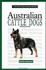 A New Owner's Guide to Australian Cattle Dogs by Robertson, Narelle