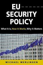 EU Security Policy : What It Is, How It Works, Why It Matters by Michael...