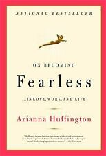 On Becoming Fearless : In Love, Work, and Life by Arianna Huffington (2007, Pap…