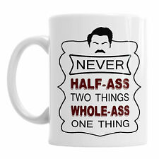 Ron Swanson Never Half-Ass Two Things Coffee Tea Cup Office Birthday Mug Gift