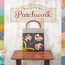 Playful Patchwork Ideas and Instruction for Modern Piecework Applique Quilting