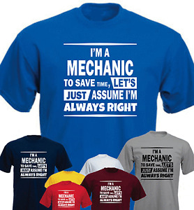 I'M A MECHANIC TO SAVE TIME LET'S JUST ASSUME I'M ALWAYS RIGHT New T-shirt Gift