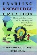 Enabling Knowledge Creation: How to Unlock the Mystery of Tacit Knowledge and