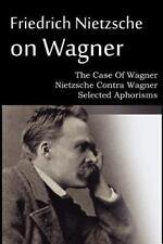Friedrich Nietzsche On Wagner - The Case Of Wagner, Nietzsche Contra Wagner, ...