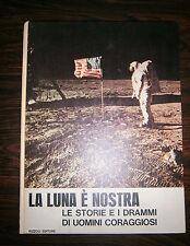 LA LUNA È NOSTRA - Storie e Drammi di Uomini Coraggiosi # Rizzoli 1969