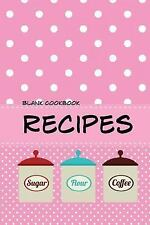 Blank Cookbook Recipes : Blank Recipe Book Journal for Jotting down Your...