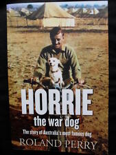 HORRIE THE WAR DOG: Roland Perry. The Story of Australia's Most Famous War Dog: