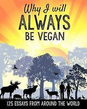 Why I will ALWAYS be vegan: 125 essays from around the world by Butterflies Katz