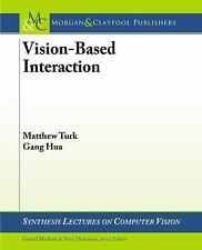Vision-Based Interaction by Matthew Turk and Gang Hua (2013, Paperback)