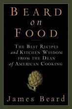 Beard on Food: The Best Recipes and Kitchen Wisdom from the Dean of American
