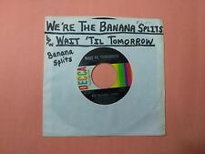 "BANANA SPLITS We're The b/w Wait Til Tomorrow 32391 7"" 45rpm Vinyl VG+"