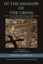 In the Shadow of the Cross: The True Account of My Childhood Sexual and Ritual A