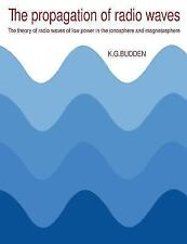 The Propagation of Radio Waves: The Theory of Radio Waves of Low Power in the