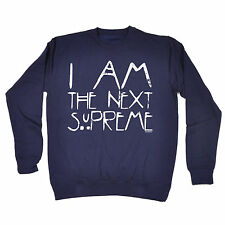 I Am The Next Supreme SWEATSHIRT Top Sarcastic Top Present birthday fashion gift