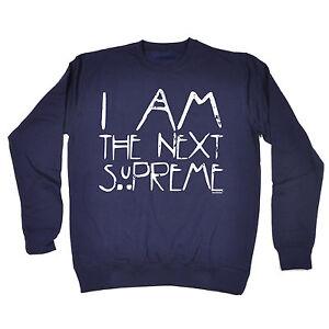 I Am The Next Supreme SWEATSHIRT Top Sarcastic Top Present birthday fashion gift