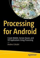 Processing for Android: Create Mobile, Sensor-Aware, and VR Applications Using P