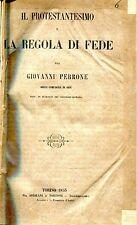 Perrone Giovanni IL PROTESTANTESIMO E LA REGOLA DI FEDE Ed. SPEIRANI T 1853