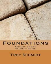Foundations: a Study of God (S) : Student Edition by Troy Schmidt (2013,...