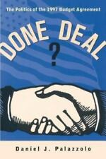 Done Deal? : The Politics of the 1997 Budget Agreement by Daniel J. Palazzolo...