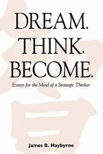 Dream. Think. Become. Essays for the Mind of a Strategic Thinker by James...