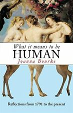 What It Means To Be Human: Reflections from 1791 to t... by Bourke, Professor Jo
