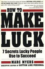 How to Make Luck : 7 Secrets Lucky People Use to Succeed by Marc Myers