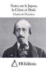 Notes Sur le Japon, la Chine et L'Inde by Charles de Chassiron (2015, Paperback)