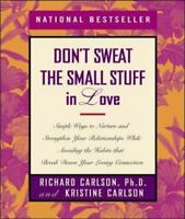 Don't Sweat the Small Stuff in Love: Simple Ways to Nurture and Strengthen Your