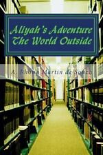 Aliyah's Adventure : The World Outside by A. Rhona Martin de Souza and...