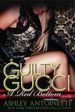 Guilty Gucci by Ashley Antoinette (2014, Paperback)
