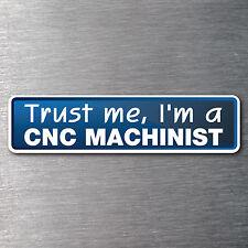 Trust me I'm a CNC Machinist sticker 7 year water & fade proof vinyl sticker