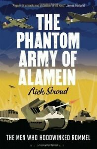 The Phantom Army of Alamein: The Men Who Hoodwinked Rommel, Stroud, Rick, New Bo