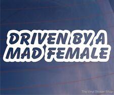 DRIVEN BY A MAD FEMALE Funny/Novelty Girly Car/Van/Window/Bumper Vinyl Sticker