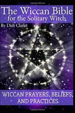 The Wiccan Bible for the Solitary Witch Wiccan Prayers, Beliefs, and Practices