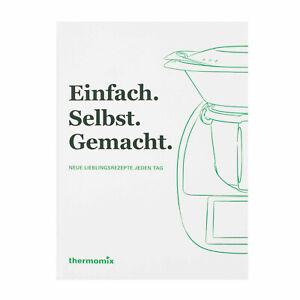 THERMOMIX Kochbuch – Einfach. Selbst. Gemacht. – Neue Lieblingsrezepte jeden Tag