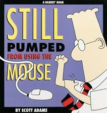 Still Pumped from Using the Mouse by Scott Adams (1996, Paperback)