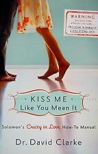 Kiss Me Like You Mean It : Solomon's Crazy in Love How-To Manual by David...